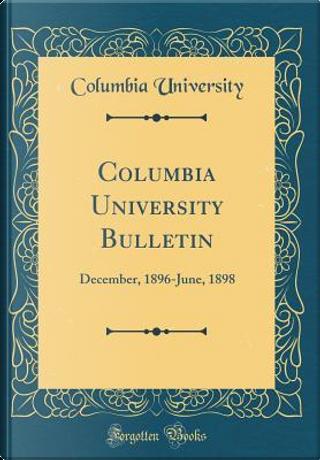 Columbia University Bulletin by Columbia University
