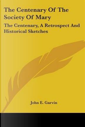 The Centenary of the Society of Mary by John E. Garvin