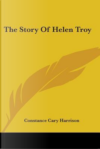 The Story of Helen Troy by Constance Cary Harrison