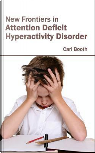 New Frontiers in Attention Deficit Hyperactivity Disorder by Carl Booth