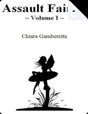 Assault Fairies - Volume 1 by Chiara Gamberetta