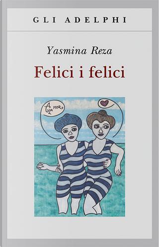 Felici i felici by Yasmina Reza