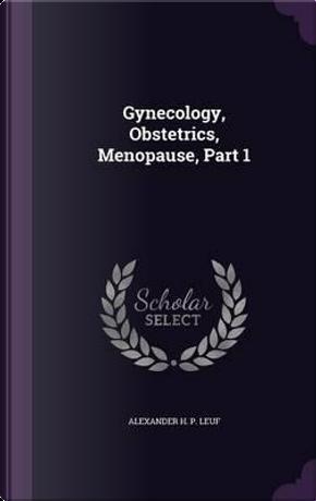 Gynecology, Obstetrics, Menopause, Part 1 by Alexander H P Leuf