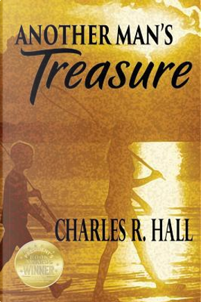 Another Man's Treasure by Charles R. Hall