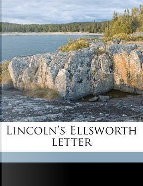 Lincoln's Ellsworth Letter by Abraham Lincoln