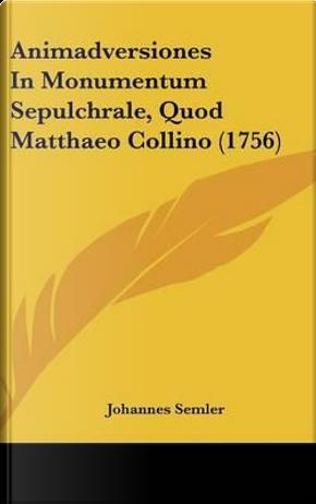 Animadversiones in Monumentum Sepulchrale, Quod Matthaeo Collino (1756) by Johannes Semler