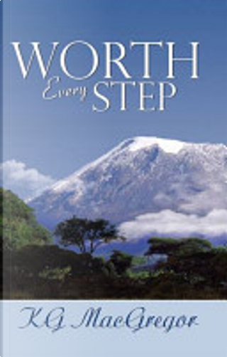 Worth Every Step by K. G. MacGregor