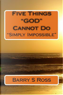 Five Things God Cannot Do by Barry Ross