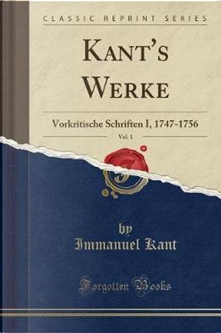 Kant's Werke, Vol. 1 by Immanuel Kant