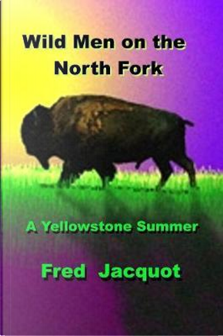 Wild Men on the North Fork by Fred W Jacquot