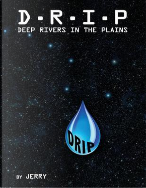 D - R - I - P Deep Rivers in the Plains by Jerry