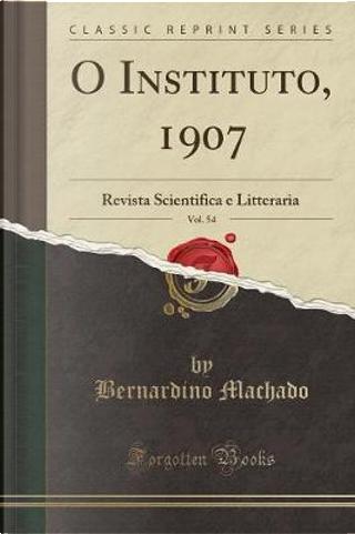 O Instituto, 1907, Vol. 54 by Bernardino Machado