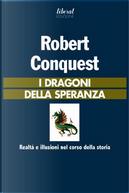 I dragoni della speranza by Robert Conquest