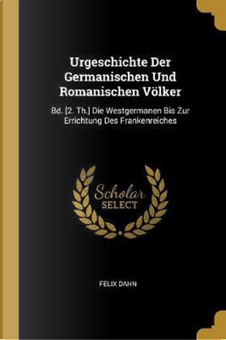 Urgeschichte Der Germanischen Und Romanischen Völker by Felix Dahn