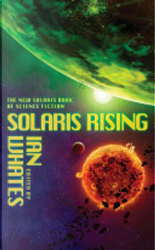 Solaris Rising: The New Solaris Book of Science Fiction by Ian Whates