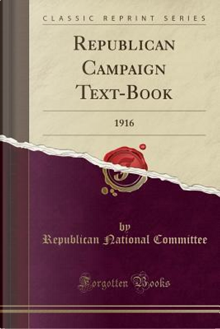 Republican Campaign Text-Book by Republican National Committee