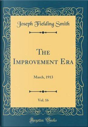 The Improvement Era, Vol. 16 by Joseph Fielding Smith
