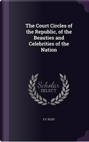 The Court Circles of the Republic, of the Beauties and Celebrities of the Nation by Elizabeth Fries Ellet