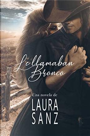 Le llamaban Bronco by Laura Sanz