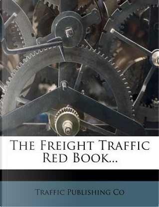 The Freight Traffic Red Book. by Traffic Publishing Co