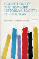 Collections of the New York Historical Society for the Year .. Volume 38 by New York Historical Society