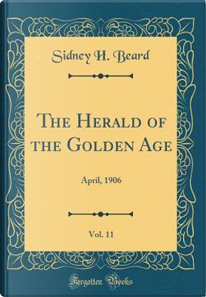 The Herald of the Golden Age, Vol. 11 by Sidney H. Beard