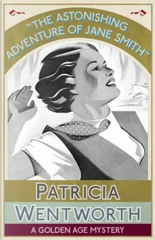 The Astonishing Adventure of Jane Smith by Patricia WENTWORTH