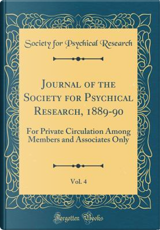 Journal of the Society for Psychical Research, 1889-90, Vol. 4 by Society For Psychical Research