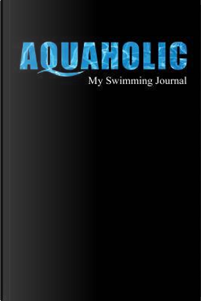 Aquaholic   My Swimming Journal by Wicked Treats