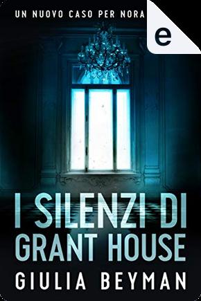 I silenzi di Grant House by Giulia Beyman