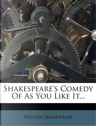Shakespeare's Comedy of as You Like It by William Shakespeare