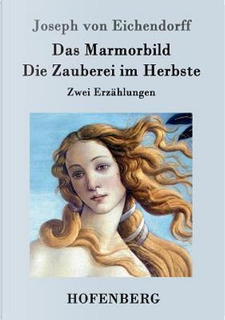 Das Marmorbild / Die Zauberei im Herbste by Joseph von Eichendorff