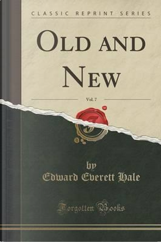 Old and New, Vol. 7 (Classic Reprint) by Edward Everett Hale