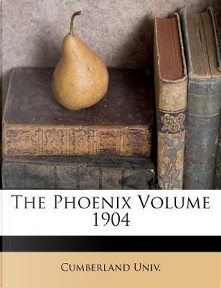 The Phoenix Volume 1904 by Cumberland Univ