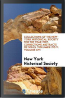 Collections of The New-York Historical Society for the Year 1907. Corrections Abstracts of Wills. Volumes I to V. Volume XVI by New York Historical Society