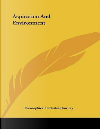 Aspiration and Environment by Theosophical Publishing Society