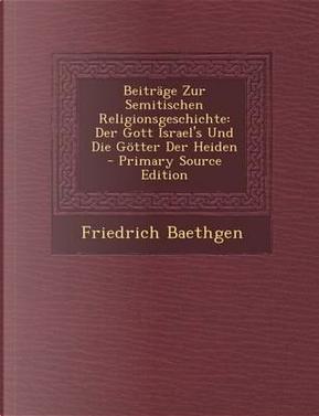 Beitrage Zur Semitischen Religionsgeschichte by Friedrich Baethgen