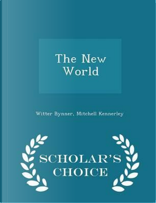 The New World - Scholar's Choice Edition by Witter Bynner