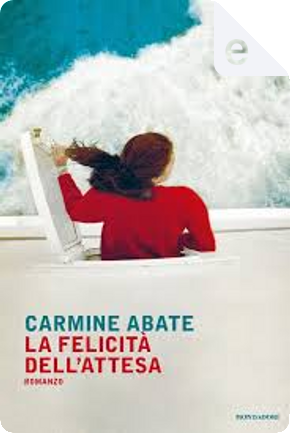 La felicità dell'attesa by Carmine Abate