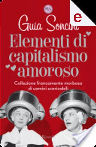 Elementi di capitalismo amoroso by Guia Soncini