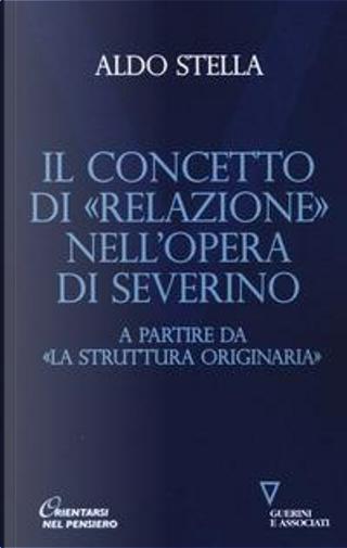 Il concetto di «relazione» nell'opera di Severino a partire da «La struttura originaria» by Aldo Stella