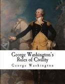 George Washington's Rules of Civility by George Washington