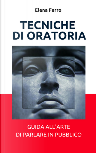 Tecniche di oratoria by Elena Ferro