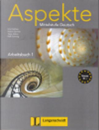 Aspekte Mittelstufe Deutsch. Arbeitsbuch 1 by Ute Koithan, Helen Schmitz, Ralf Sonntag, Tanja Sieber