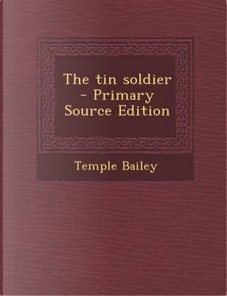The Tin Soldier by Temple Bailey