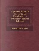 Apuntes Para La Historia de Honduras... - Primary Source Edition by Robustiano Vera