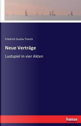 Neue Verträge by Friedrich Gustav Triesch Triesch