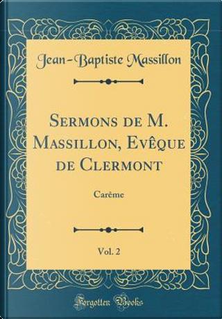 Sermons de M. Massillon, Evêque de Clermont, Vol. 2 by Jean-Baptiste Massillon