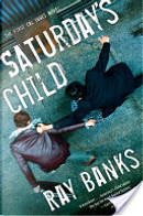 Saturday's Child by Ray Banks