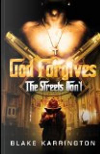 God Forgives, the Streets Don't by Blake Karrington